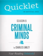 Quicklet on Criminal Minds Season 6 (CliffNotes-like Summary, Analysis, and Review) by Charles  Limley