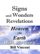 Signs and Wonders Revelations by Bill Vincent