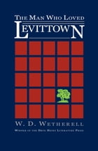 The Man Who Loved Levittown by W. D. Wetherell