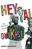 Hey Ya!: The Unauthorized Biography of Outkast by Chris Nickson