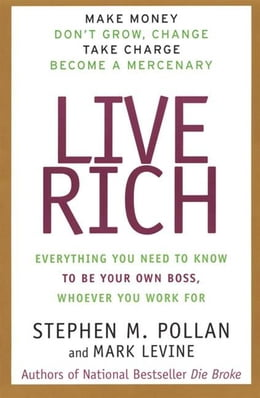 Book Live Rich: Everything You Need to Know To Be Your Own Boss by Stephen Pollan