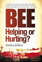 Bee: Helping or Hurting? by Anthea Jeffery