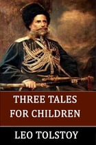Three Tales for Children by Leo Tolstoy