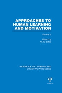 Handbook of Learning and Cognitive Processes (Volume 3): Approaches to Human Learning and Motivation