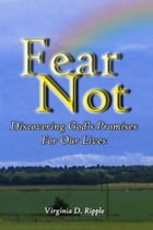 Fear Not: Discovering God's Promises For Our Lives by Virginia Ripple