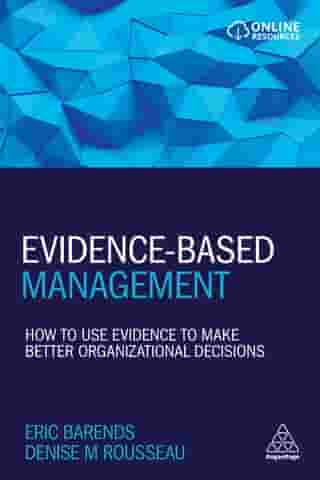 Evidence-Based Management: How to Use Evidence to Make Better Organizational Decisions