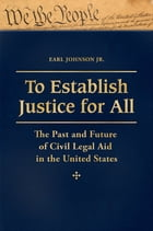 To Establish Justice for All: The Past and Future of Civil Legal Aid in the United States [3 volumes]: The Past and Future of Civil Legal Aid in the U by Earl Johnson