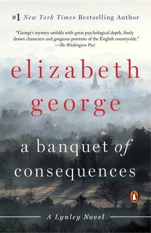 A Banquet of Consequences: A Lynley Novel by Elizabeth George