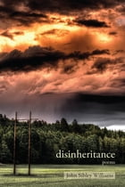 Disinheritance: poems by John Sibley Williams
