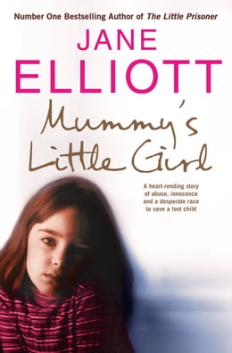 Book Mummy's Little Girl: A heart-rending story of abuse, innocence and the desperate race to save a… by Jane Elliott