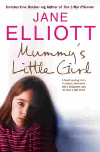 Mummy's Little Girl: A heart-rending story of abuse, innocence and the desperate race to save a lost child by Jane Elliott