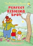 The Berenstain Bears' Perfect Fishing Spot by Stan and Jan Berenstain w/ Mike Berenstain