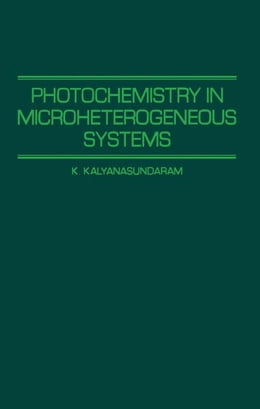 Book Photochemistry in Microheterogeneous Systems by Kalyanasundaram, K