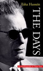 The Days: His Autiobiography in Three Parts by Taha Hussein