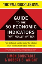 "The WSJ Guide to the 50 Economic Indicators That Really Matter: From Big Macs to ""Zombie Banks…"