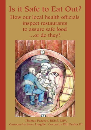 Is It Safe to Eat Out?: How Our Local Health OfficialsInspect RestaurantsTo Assure Safe Food or Do They?