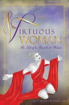 Virtuous Woman: The Life of a Proverbs 31 Woman by Stacy Headlam-Hamilton