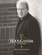 Hooliganism: An anthology of Mike Houlihan's best columns by Mike Houlihan