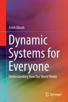 Dynamic Systems for Everyone: Understanding How Our World Works by Asish Ghosh