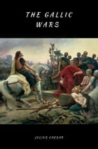 The Gallic Wars (lllustrated): Commentarii de Bello Gallico by Julius Caesar