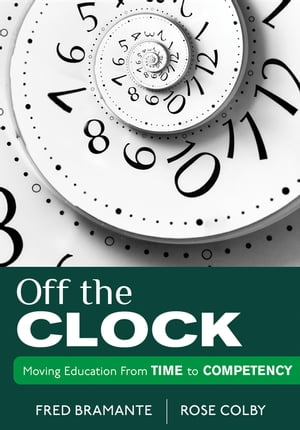 Off the Clock Moving Education From Time to Competency