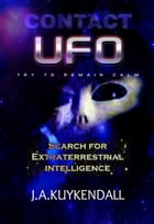 Contac UFO: Search For Extraterrestrail Intelligence by John Kuykendall