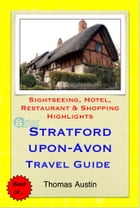 Stratford-upon-Avon, Warwickshire Travel Guide - Sightseeing, Hotel, Restaurant & Shopping Highlights (Illustrated) by Thomas Austin