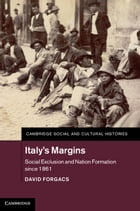 Italy's Margins: Social Exclusion and Nation Formation since 1861