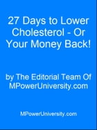 27 Days To Lower Cholesterol Or Your Money Back! by Editorial Team Of MPowerUniversity.com