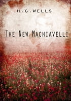 The New Machiavelli by H G Wells