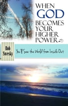 When God Becomes Your Higher Power: You'll See the World From Inside Out by Bob Swesky