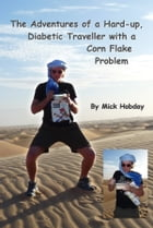 The Adventures of a Hard-up, Diabetic Traveller with a Corn Flake Problem by Mick Hobday