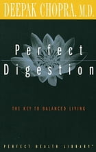 Perfect Digestion: The Key to Balanced Living by Deepak Chopra, M.D.