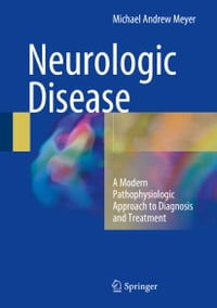 Neurologic Disease: A Modern Pathophysiologic Approach to Diagnosis and Treatment