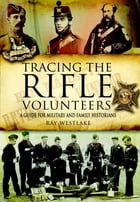 Tracing the Rifle Volunteers: A Guide for Military and Family Historians by Ray  Westlake