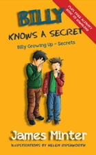 Billy Knows A Secret: Billy Growing Up by James Minter
