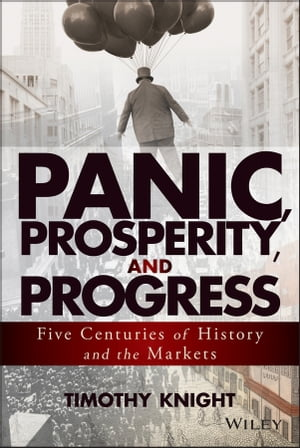 Panic,  Prosperity,  and Progress Five Centuries of History and the Markets