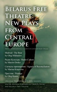 Belarus Free Theatre: New Plays from Central Europe