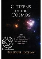Citizens of the Cosmos: Life's Unfolding from Conception through Death to Rebirth by Beredene Jocelyn