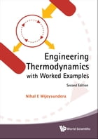 Engineering Thermodynamics with Worked Examples by Nihal E Wijeysundera