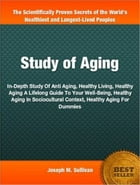 Study of Aging: In-Depth Study Of Anti Aging, Healthy Living, Healthy Aging A Lifelong Guide To Your Well-Being, Hea by Joseph M. Sullivan