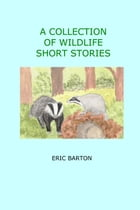 A Collection of Wildlife Short Stories by Eric Barton