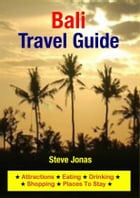 Bali, Indonesia Travel Guide - Attractions, Eating, Drinking, Shopping & Places To Stay by Steve Jonas
