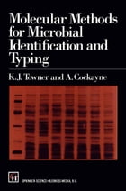 Molecular Methods for Microbial Identification and Typing by K.J. Towner