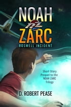 Noah Zarc: Roswell Incident - A Short Story