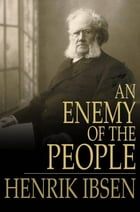 An Enemy of the People: A Play in Five Acts by Henrik Ibsen