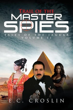 Trail of the Master Spies: Tales of the Jaguar Volume Ii by E.C. Croslin