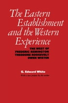 The Eastern Establishment and the Western Experience: The West of Frederic Remington, Theodore Roosevelt, and Owen Wister by G. Edward White