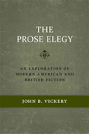 The Prose Elegy: An Exploration of Modern American and British Fiction