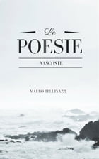 Le poesie nascoste by Mauro Bellinazzi